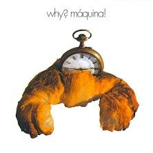 Màquina - Why?